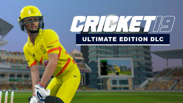 Cricket 19: Ultimate Edition DLC Announced   Popcorn Banter